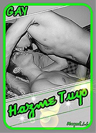 Hazme Tuyo (Historia Gay): Gay. Una historia graciosoa, realista y conmovedora.  by  Maycol Lopez