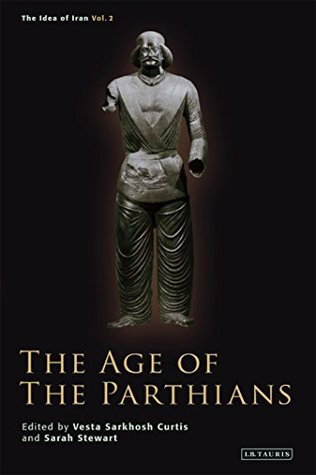 Age of the Parthians, The Vesta Sarkhosh Curtis