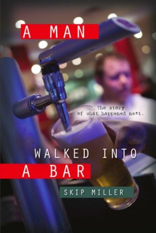 A Man Walked Into A Bar  by  Skip Miller
