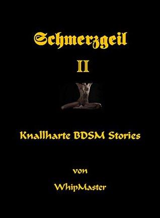 Schmerzgeil II: Knallharte BDSM Stories Whip Master
