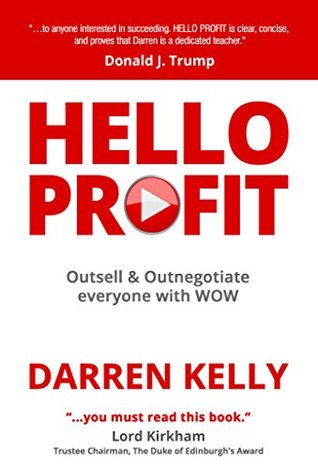 HELLO PROFIT: Outsell & Outnegotiate everyone with WOW Darren Kelly