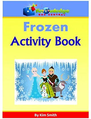 Frozen Activity Book: Plus FREE Printable Ebook  by  Kim Smith