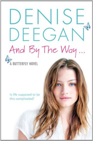 And By The Way . . .: A Butterfly Novel Denise Deegan