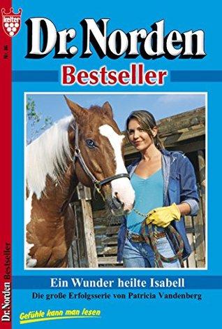 Ein Wunder heilte Isabell: Dr. Norden 86 - Arztroman  by  Patricia Vandenberg