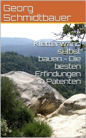 Kletterwand selbst bauen - Die besten Erfindungen in Patenten  by  Georg Schmidtbauer