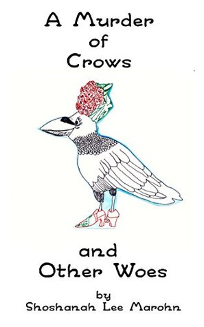 A Murder of Crows and Other Woes by Shoshanah Lee Marohn
