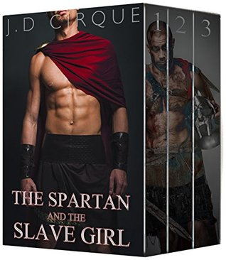The Spartan and the Slave Girl (Historical Erotic Romance) by J.D. Cirque