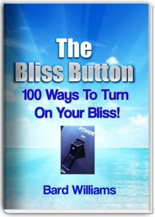 The Bliss Button: 100 Ways to Turn On Your Bliss!  by  Bard Williams