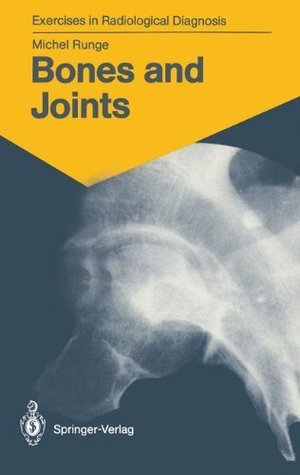 Bones and Joints: 170 Radiological Exercises for Students and Practitioners (Exercises in Radiological Diagnosis)  by  Michel Runge