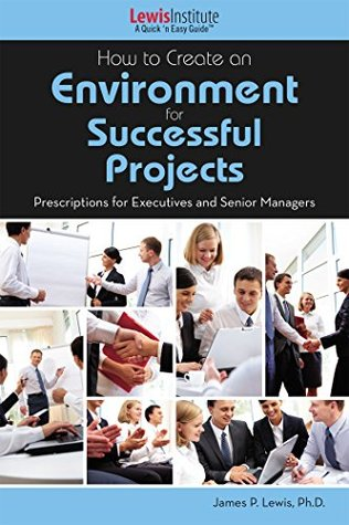 How to Create an Environment for Successful Projects James Lewis