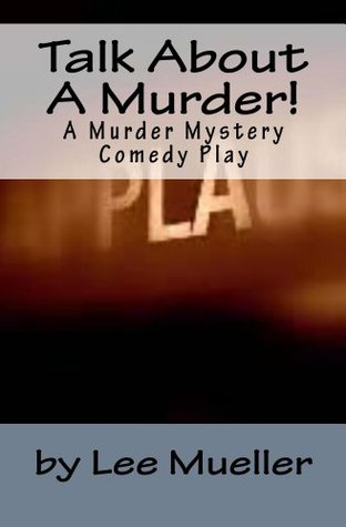 Talk About A Murder!: A Murder Mystery Comedy Play  by  Lee Mueller