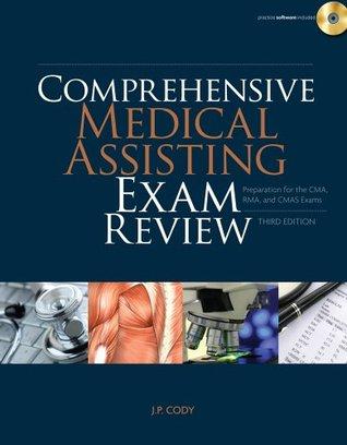 Comprehensive Medical Assisting Exam Review: Preparation for the CMA, RMA and CMAS Exams J. P. Cody