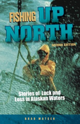 Fishing Up North: Stories of Luck and Loss in Alaskan Waters  by  Bradford Matsen