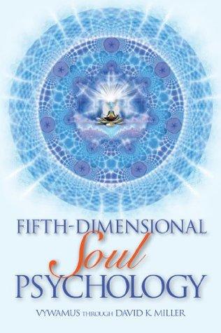 Fifth-Dimensional Soul Psychology David K. Miller