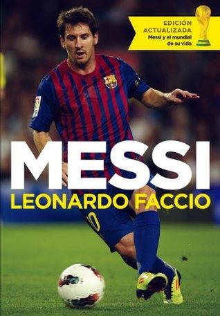 Messi (edición actualizada): Messi y el mundial de su vida  by  Leonardo Faccio