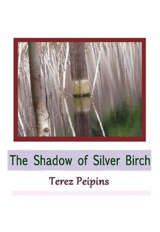 The Shadow of Silver Birch10  by  Teresa Peipins