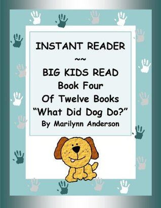 INSTANT READER ~~ BIG KIDS READ BOOK FOUR OF TWELVE BOOKS: WHAT DID DOG DO?  by  Marilynn Anderson