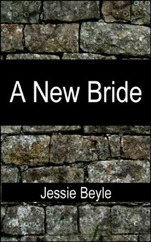 A New Bride: A Medieval Erotic Romance  by  Jessie Beyle