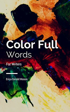 Color Full Words for Writers  by  Erica Gerald Mason