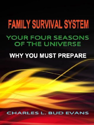 Your Four Seasons of the Universe: Why You Must Prepare (Family Survival System #3) Charles L. Evans