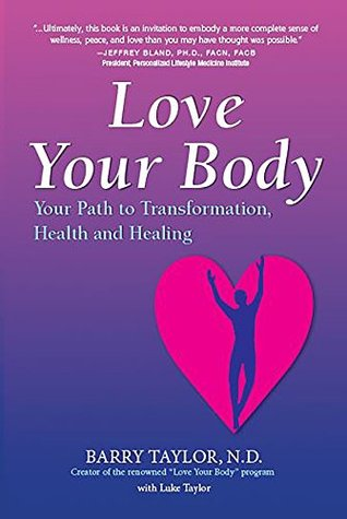 Love Your Body: Your Path to Transformation, Health, and Healing  by  Barry Taylor