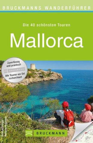 Wanderführer Mallorca: Die 40 schönsten Touren zum Wandern rund um Palma, Soller und das Tramuntana Gebirge, mit Wanderkarte und Höhenprofil für jede Tour  by  Bernhard Irlinger
