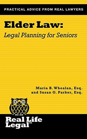 Elder Law: Legal Planning for Seniors Maria B. Whealan Esq.