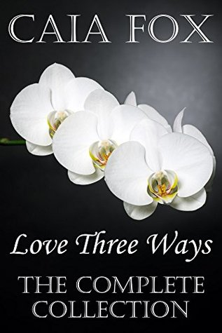 Love Three Ways (The Complete Collection)