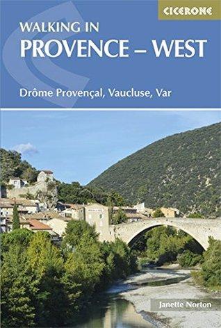 Walking in Provence - West: Drôme Provençal, Vaucluse, Var  by  Janette Norton