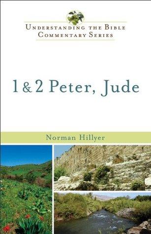 1 & 2 Peter, Jude (Understanding the Bible Commentary Series) Norman Hillyer