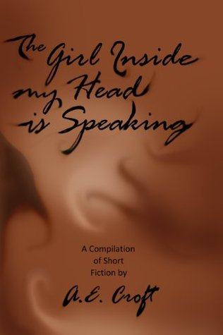 The Girl Inside my Head is Speaking  by  A.E. Croft