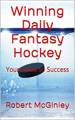 Winning Daily Fantasy Hockey: Your Guide to Success Robert McGinley