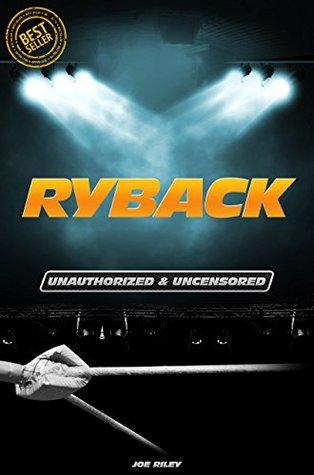 Ryback - Wrestling Unauthorized & Uncensored  by  Joe Riley