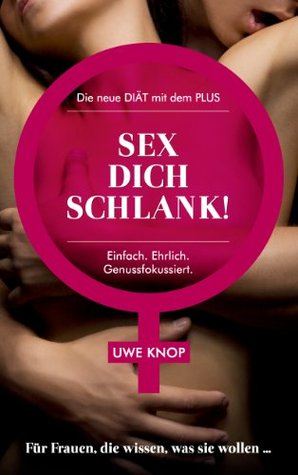 SEX DICH SCHLANK! Die neue DIÄT mit dem PLUS Uwe Knop