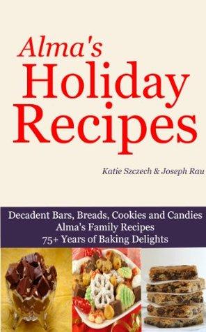 Almas Holiday Recipes (Almas Family Recipes Book 1)  by  Katie Szczech