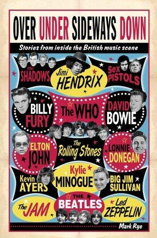 Over Under Sideways Down: Stories from inside the British music scene Mark Rye