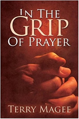 In the Grip of Prayer Terry Magee
