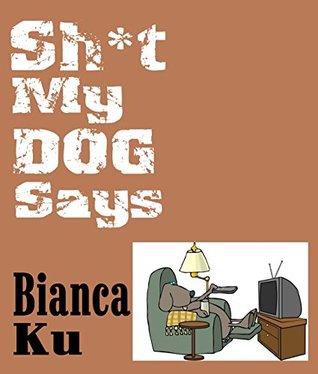 Sh*t My Dog Says Bianca Ku