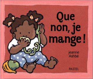 Que non, je mange ! Jeanne Ashbé
