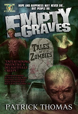 Empty Graves: Tales of Zombies: a Murphys Lore After Hours collection  by  Patrick Thomas