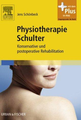 Physiotherapie Schulter: Konservative und postoperative Rehabilitation  by  Jens Schönbeck