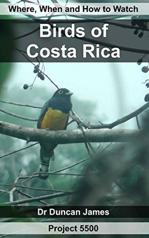 Where, When and How to Watch Birds of Costa Rica  by  Duncan James
