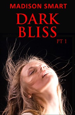 DARK BLISS, Part 1  by  Madison Smart