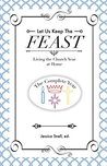 Let Us Keep The Feast: Living the Church Year at Home (Complete Collection)
