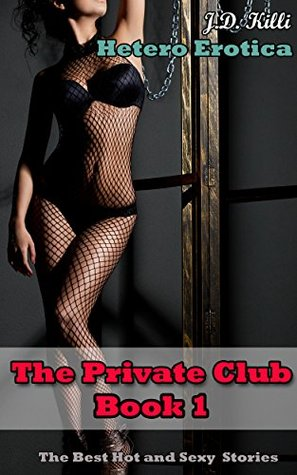 Heterosexual Erotica: The private club Book 1: Hot and Sexy Short Stories J.D. Killi