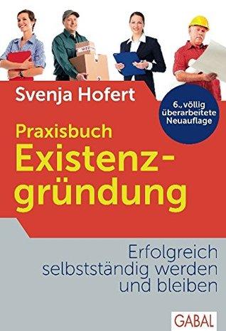 Praxisbuch Existenzgründung: Erfolgreich selbstständig werden und bleiben  by  Svenja Hofert