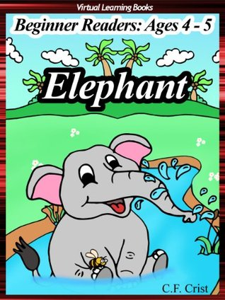Elephant (Beginner Readers: Ages 4 to 5) Level 1 (Kids Learn To Read Ebook) C.F. Crist