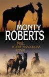 Muž, který naslouchá koním by Monty Roberts