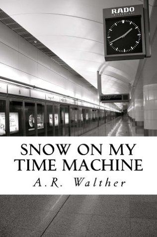 Snow On My Time Machine  by  A.R. Walther