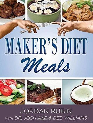 Makers Diet Meals: Biblically-Inspired Delicious and Nutritous Recipes for the Entire Family Jordan S. Rubin